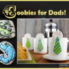 Cookies for Dads: A Sampling from Our Top 10 Hot List