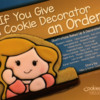 """If You Give a Cookie Decorator an Order"" Collaborative Book: Photo by Barb Florin; Book written by Karen and Mike Summers; illustrated by many cookiers"