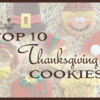 Saturday Spotlight: Top 10 Thanksgiving Cookies Redux
