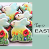 Top 10 Easter Cookies Banner: Cookies and Photo by Cookieland by ZorniZZa; Graphic Design by Julia M Usher