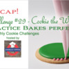 Practice Bakes Perfect Challenge #29 Recap Banner: Photo by Steve Adams; Cookie and Graphic Design by Julia M Usher