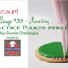 Practice Bakes Perfect Challenge #35 Recap Banner: Photo by Steve Adams; Cookie and Graphic Design by Julia M Usher