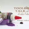 #10 - Toolbox Talk - Food Coloring: By Liesbet