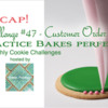 Practice Bakes Perfect Challenge #47 Recap Banner: Photo by Steve Adams; Logo Courtesy of Sweet Prodigy; Cookie and Graphic Design by Julia M Usher