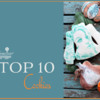 Top 10 Cookies Banner: Cookies and Photo by Petra Florean; Graphic Design by Julia M. Usher